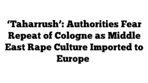 Taharrush-Authorities-Fear-Repeat-of-Cologne-as-Middle-East-Rape-Culture-Imported-to-Europe-e1452561758323