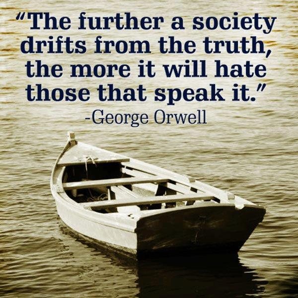 Quote-The-further-a-society-drifts-from-the-truth-the-more-it-will-hate-those-that-speak-it